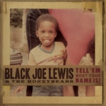 Black Joe Lewis & the Honeybears – Tell Em What Your Name Is