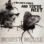 Modest Mouse – No One's First, and You're Next
