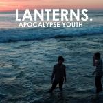 Lanterns – Apocalypse Youth