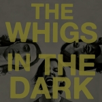 The Whigs – In The Dark