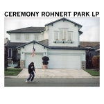 Ceremony – Rohnert Park LP
