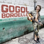 Gogol Bordello – Trans-Continental Hustle