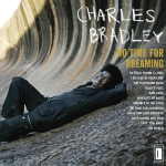 Charles Bradley – No Time For Dreaming