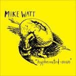 Mike Watt – Hyphenated-Man