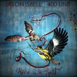 Jason Isbell & The 400 Unit – Here We Rest