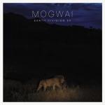 Mogwai – Earth Division EP