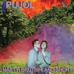 PUJOL – Nasty, Brutish, and Short