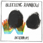 Bleeding Rainbow – Interrupt