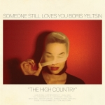Someone Still Loves You Boris Yeltsin – The High Country