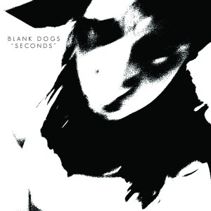 Blank Dogs - Seconds