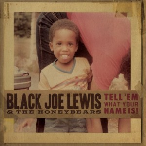 Black Joe Lewis - Tell em what your name is