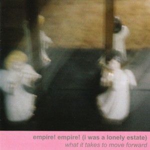 empire! empire! - (i was a lonely estate) What It Takes to Move Forward