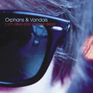 Orphans & Vandals - I am Alive and You are Dead