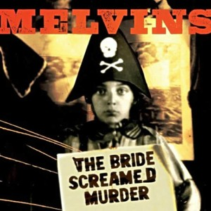 Melvins – The Bride Screamed Murder