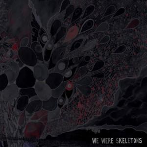 We Were Skeletons – We Were Skeletons