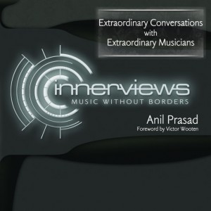 Innerviews: Music Without Borders. Book by Anil Prasad