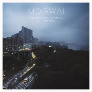 Mogwai- Hardcore Will Never Die, But You Will