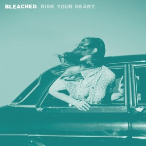 Bleached - Ride Your Heart (2013)