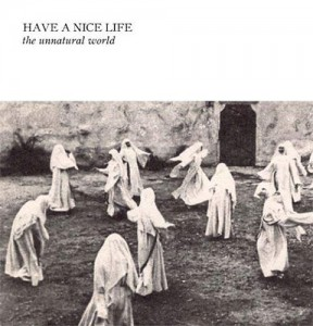 Have a Nice Life - The Unnatural World (2014)