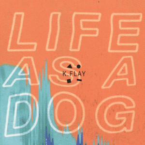 K. Flay - Life as a Dog (2014)