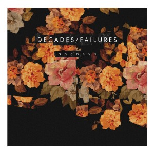 Decades/Failures - G00DBY3 (2015)