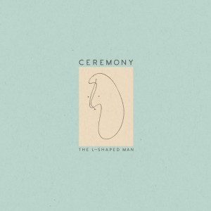 Ceremony - The L-Shaped Man (2015)