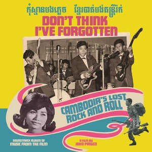 Don't Think That I've Forgotten: Cambodia's Lost Rock and Roll OST (2015)