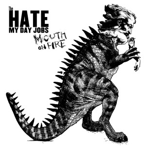 The Hate My Day Jobs - Mouth on Fire (2015)