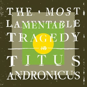 Titus Andronicus - The Most Lamentable Tragedy (2015)